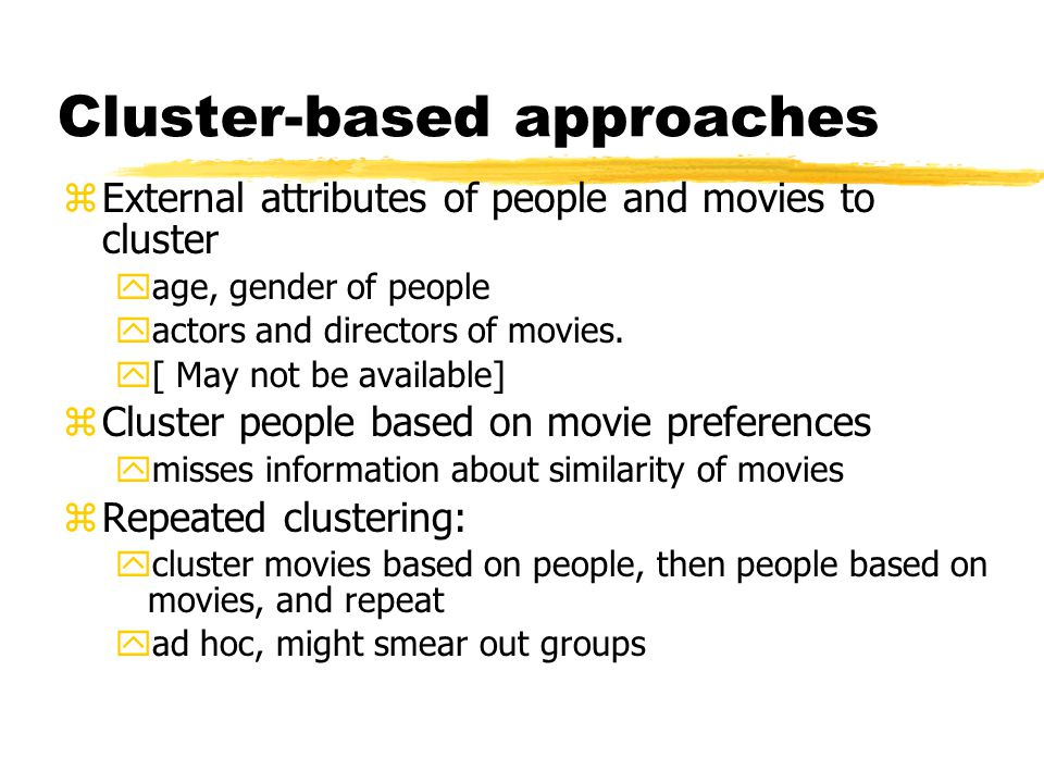 Cluster-based approaches zExternal attributes of people and movies to cluster yage, gender of people yactors and directors of movies.