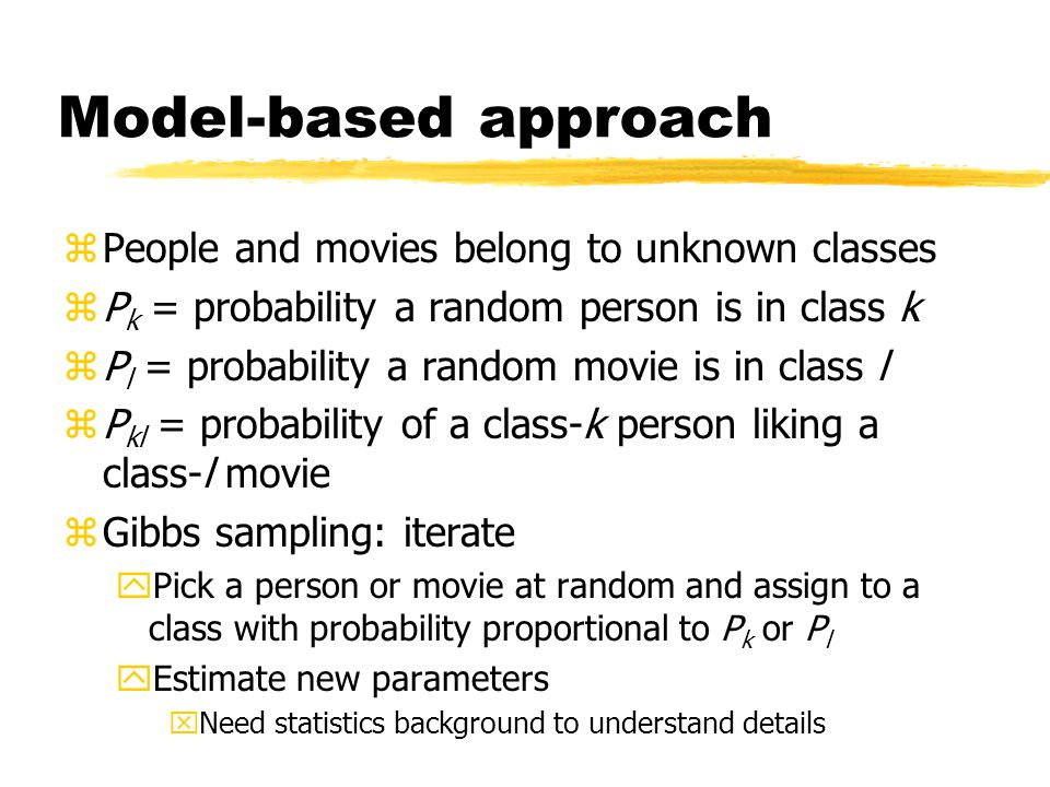 Model-based approach zPeople and movies belong to unknown classes zP k = probability a random person is in class k zP l = probability a random movie i