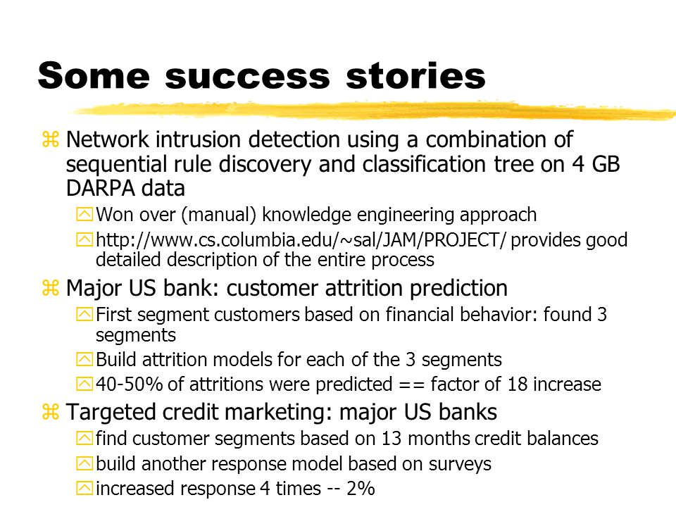Some success stories zNetwork intrusion detection using a combination of sequential rule discovery and classification tree on 4 GB DARPA data yWon ove