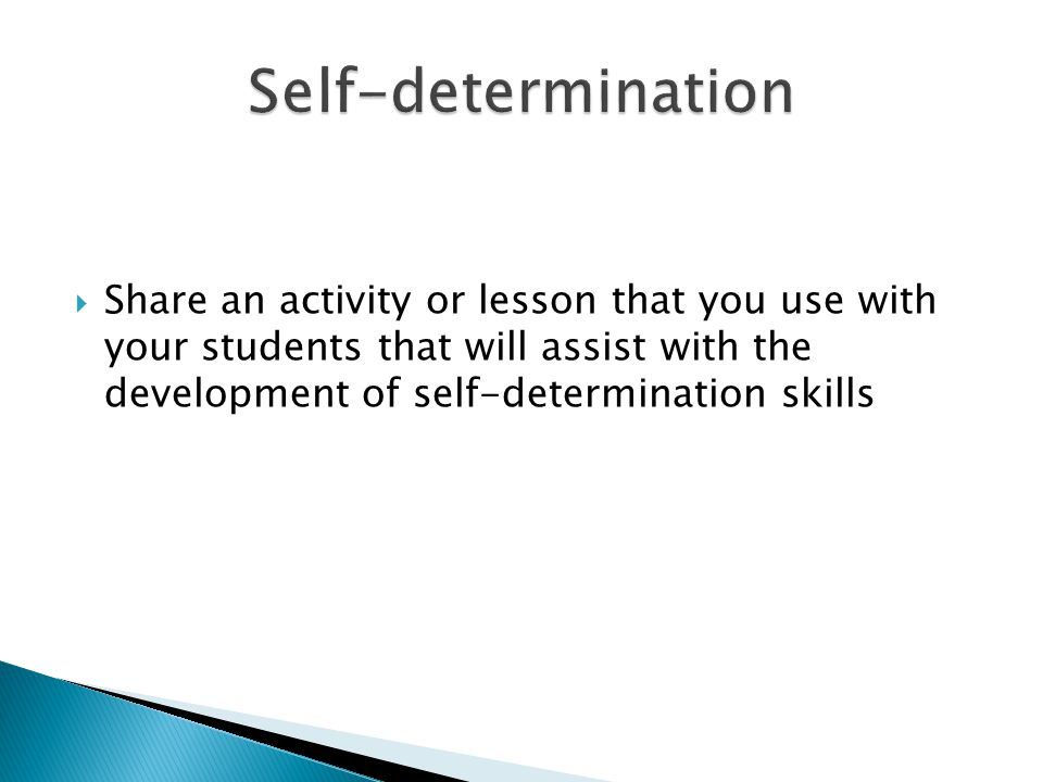  Share an activity or lesson that you use with your students that will assist with the development of self-determination skills