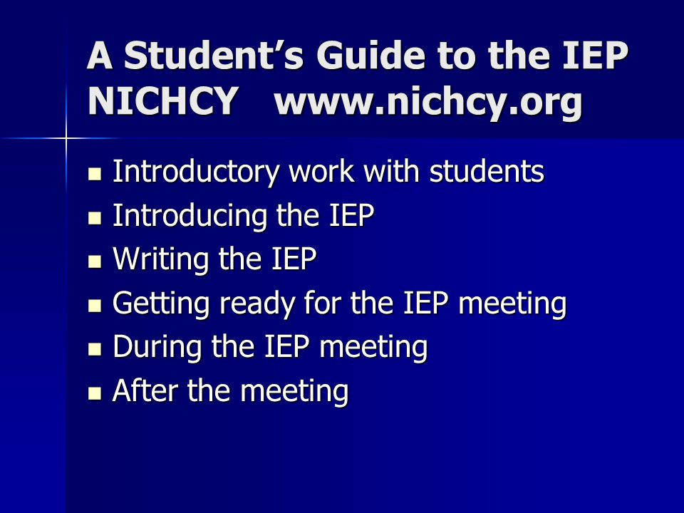 A Student's Guide to the IEP NICHCY www.nichcy.org Introductory work with students Introductory work with students Introducing the IEP Introducing the