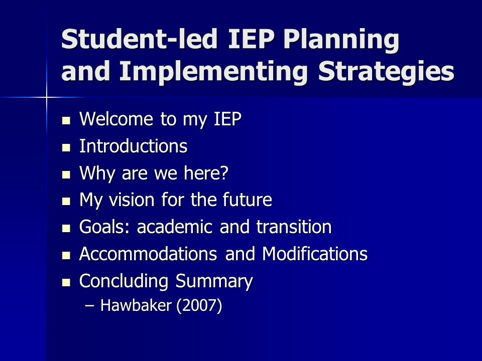 Student-led IEP Planning and Implementing Strategies Welcome to my IEP Welcome to my IEP Introductions Introductions Why are we here? Why are we here?