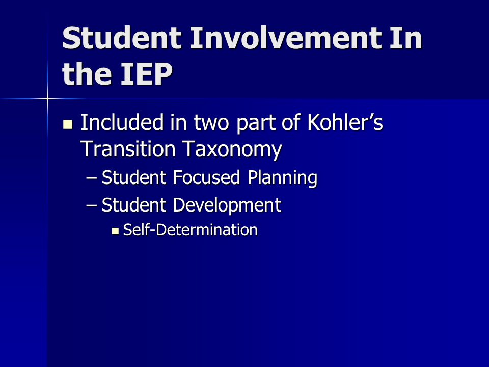 Student Involvement In the IEP Included in two part of Kohler's Transition Taxonomy Included in two part of Kohler's Transition Taxonomy –Student Focu