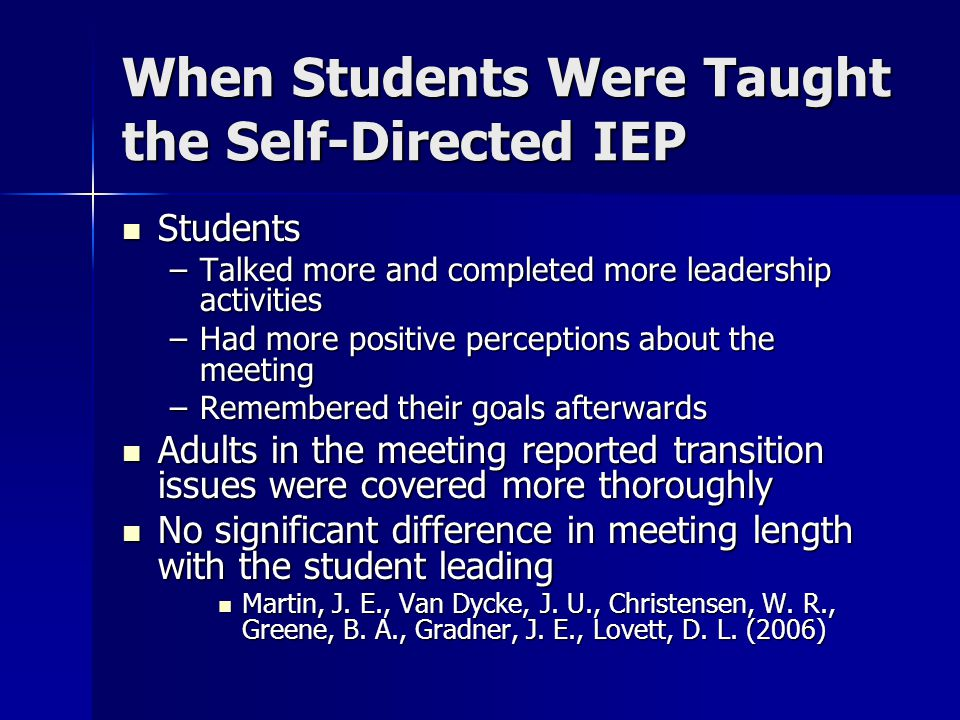 When Students Were Taught the Self-Directed IEP Students Students –Talked more and completed more leadership activities –Had more positive perceptions