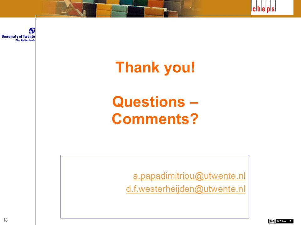 18 Thank you! Questions – Comments? a.papadimitriou@utwente.nl d.f.westerheijden@utwente.nl