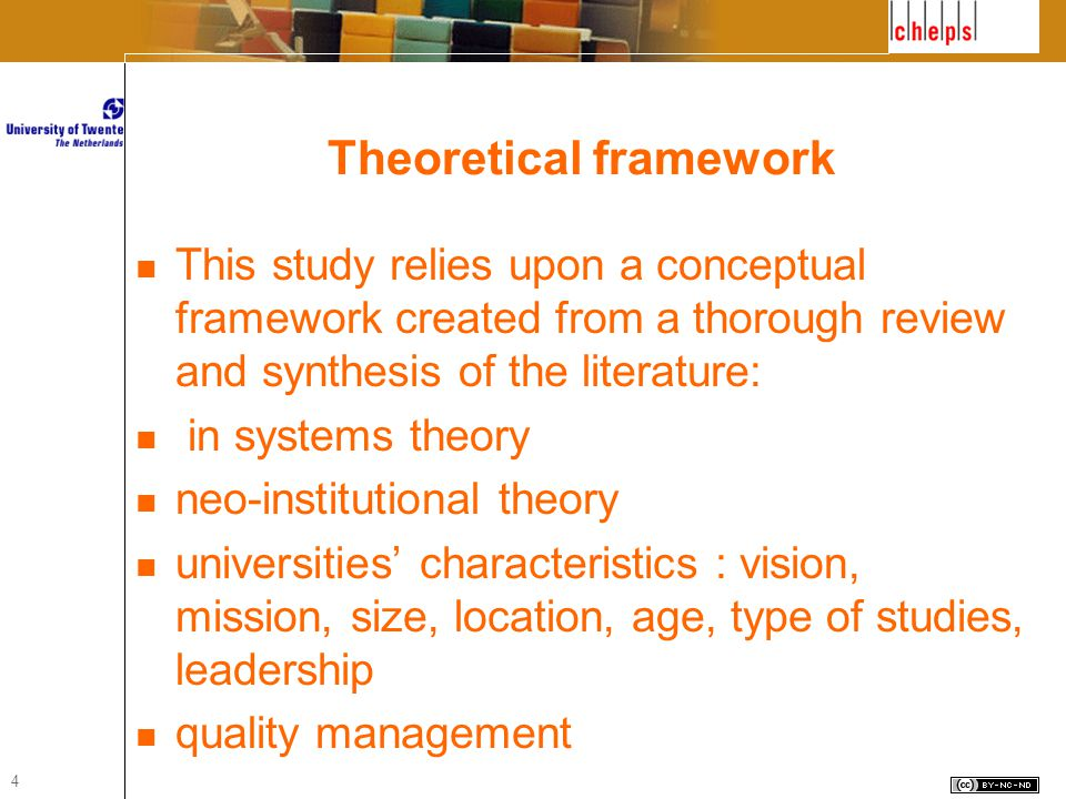 4 Theoretical framework This study relies upon a conceptual framework created from a thorough review and synthesis of the literature: in systems theory neo-institutional theory universities' characteristics : vision, mission, size, location, age, type of studies, leadership quality management