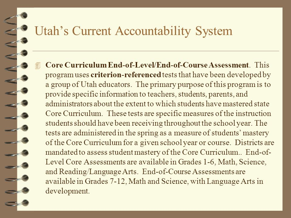 Utah's Current Accountability System 4 Core Curriculum End-of-Level/End-of-Course Assessment.