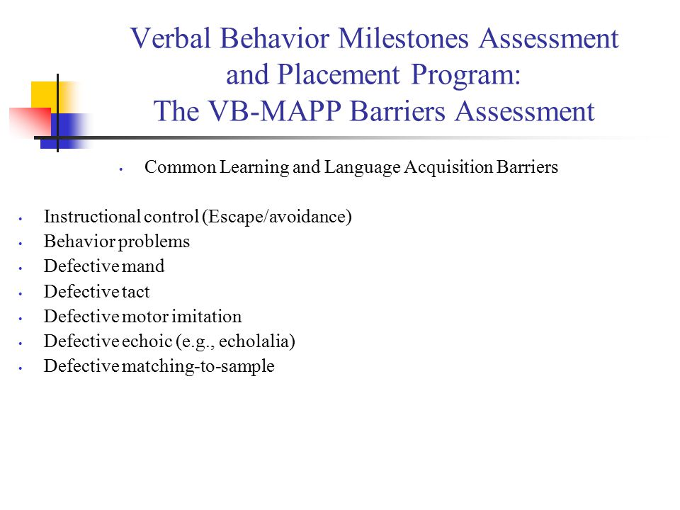 Verbal Behavior Milestones Assessment and Placement Program: The VB-MAPP Barriers Assessment Common Learning and Language Acquisition Barriers Instruc