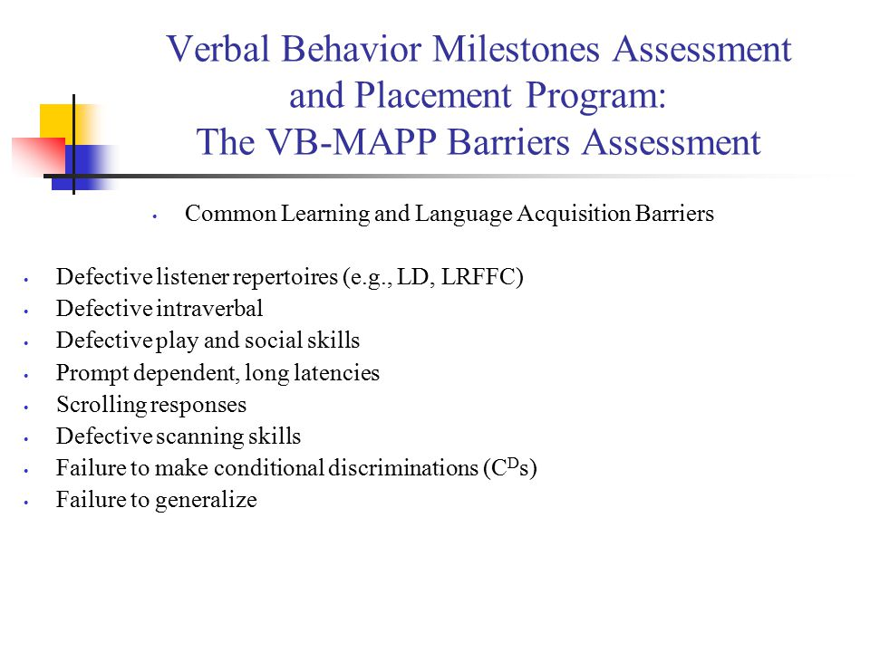 Verbal Behavior Milestones Assessment and Placement Program: The VB-MAPP Barriers Assessment Common Learning and Language Acquisition Barriers Defecti