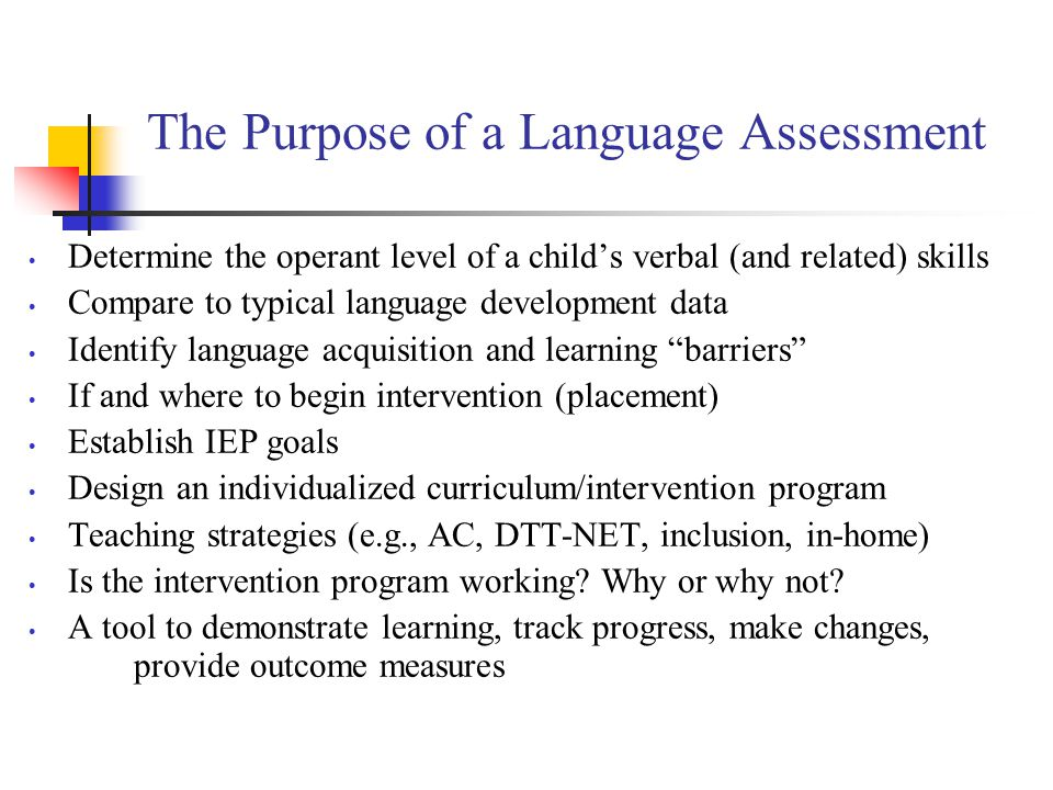 Determine the operant level of a child's verbal (and related) skills Compare to typical language development data Identify language acquisition and le