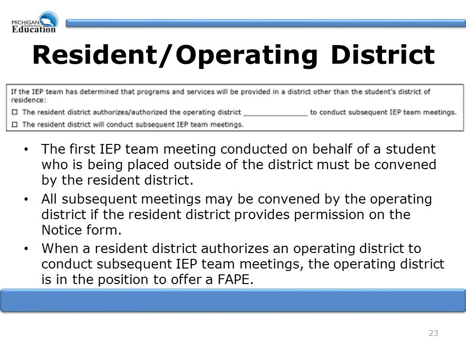 Resident/Operating District The first IEP team meeting conducted on behalf of a student who is being placed outside of the district must be convened b