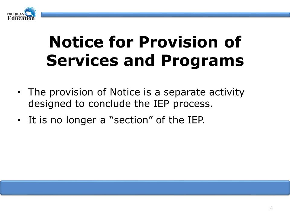 "The provision of Notice is a separate activity designed to conclude the IEP process. It is no longer a ""section"" of the IEP. 4 Notice for Provision of"