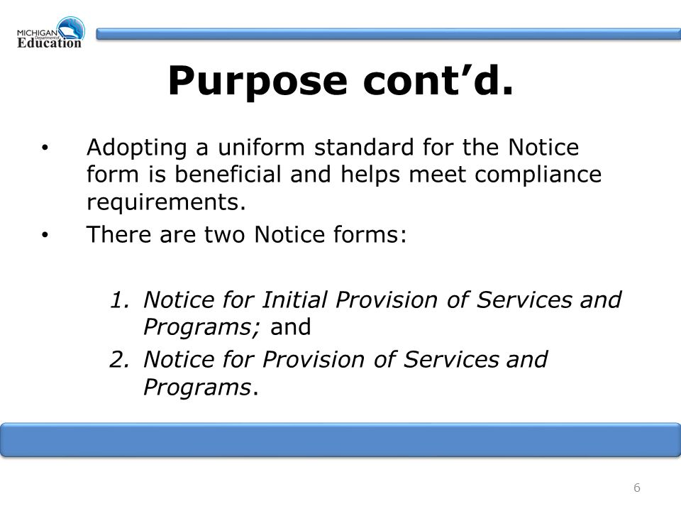 Purpose cont'd. Adopting a uniform standard for the Notice form is beneficial and helps meet compliance requirements. There are two Notice forms: 1.No