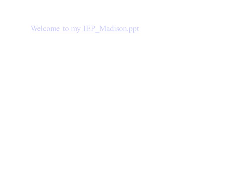 Welcome to my IEP_Madison.ppt