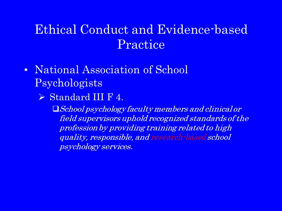 Ethical Conduct and Evidence-based Practice National Association of School Psychologists  Standard III F 4.  School psychology faculty members and c