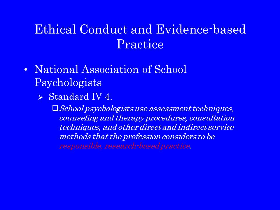 Ethical Conduct and Evidence-based Practice National Association of School Psychologists  Standard IV 4.  School psychologists use assessment techni