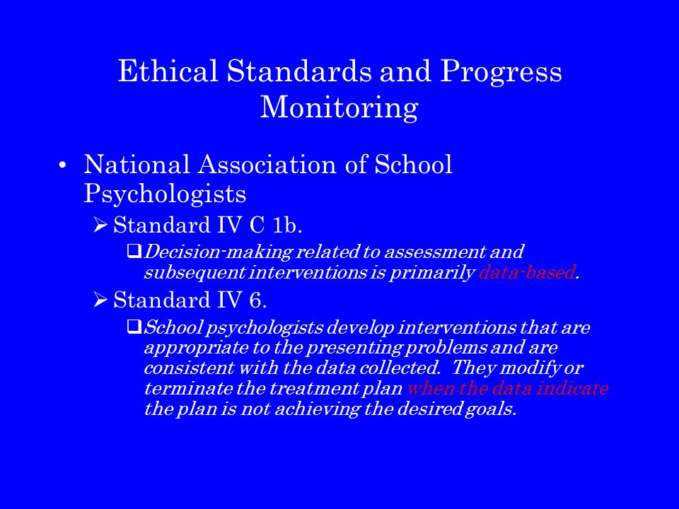 Ethical Standards and Progress Monitoring National Association of School Psychologists  Standard IV C 1b.  Decision-making related to assessment and