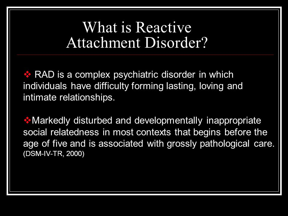 What is Reactive Attachment Disorder.