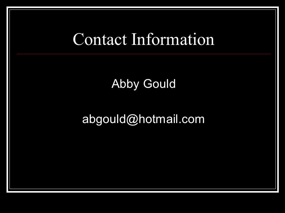 Contact Information Abby Gould abgould@hotmail.com