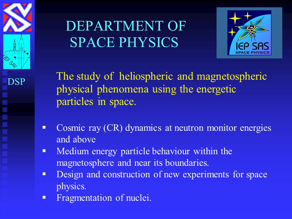 DEPARTMENT OF SPACE PHYSICS The study of heliospheric and magnetospheric physical phenomena using the energetic particles in space.