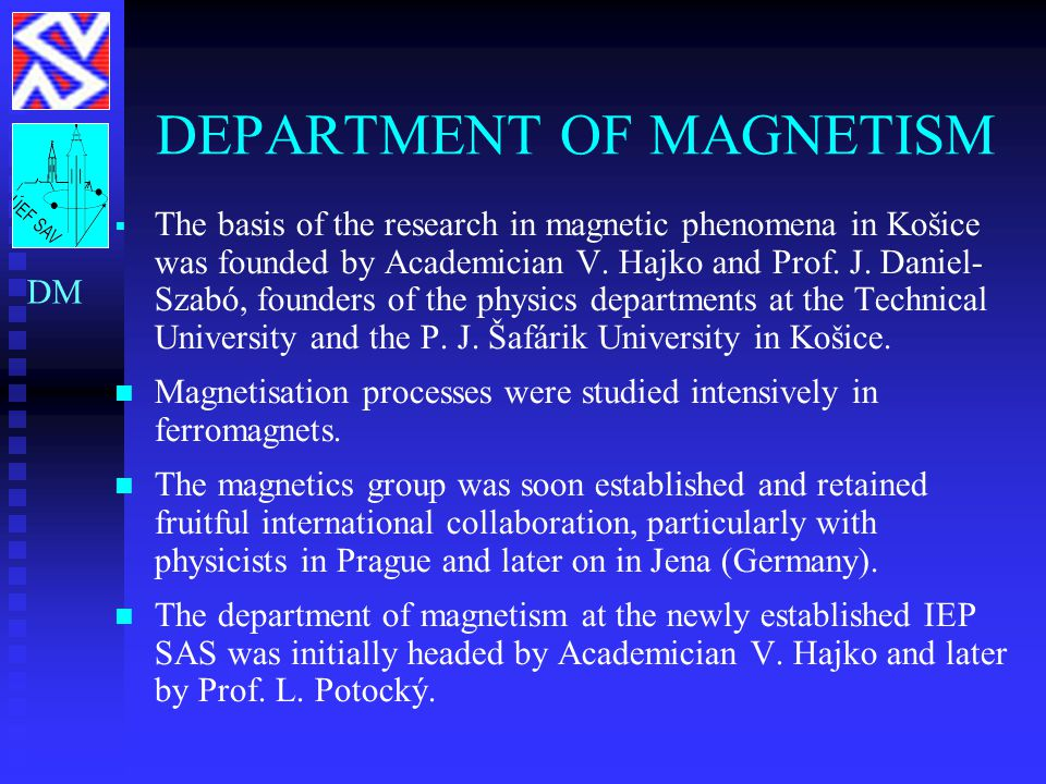 DEPARTMENT OF MAGNETISM   The basis of the research in magnetic phenomena in Košice was founded by Academician V.