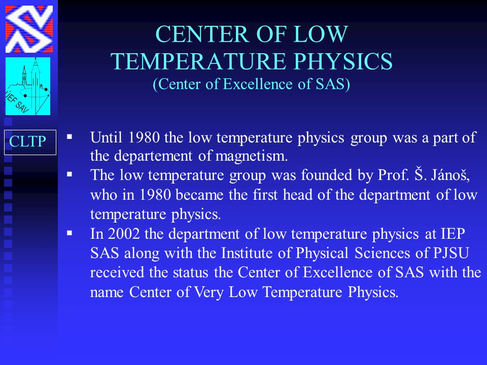CENTER OF LOW TEMPERATURE PHYSICS (Center of Excellence of SAS)  Until 1980 the low temperature physics group was a part of the departement of magnetism.