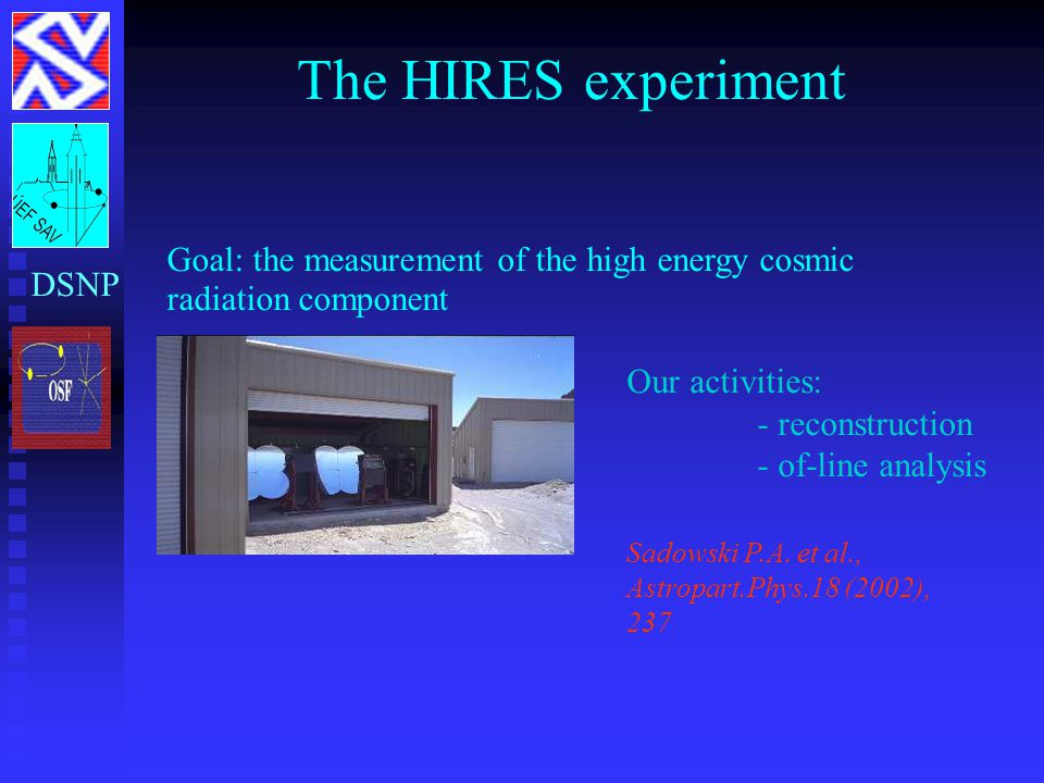 The HIRES experiment Goal: the measurement of the high energy cosmic radiation component Our activities: - reconstruction - of-line analysis Sadowski P.A.