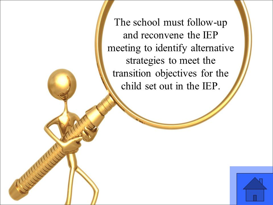 27 The school must follow-up and reconvene the IEP meeting to identify alternative strategies to meet the transition objectives for the child set out in the IEP.