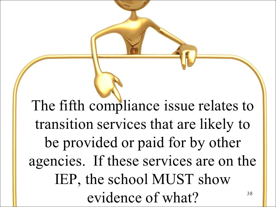 38 The fifth compliance issue relates to transition services that are likely to be provided or paid for by other agencies.