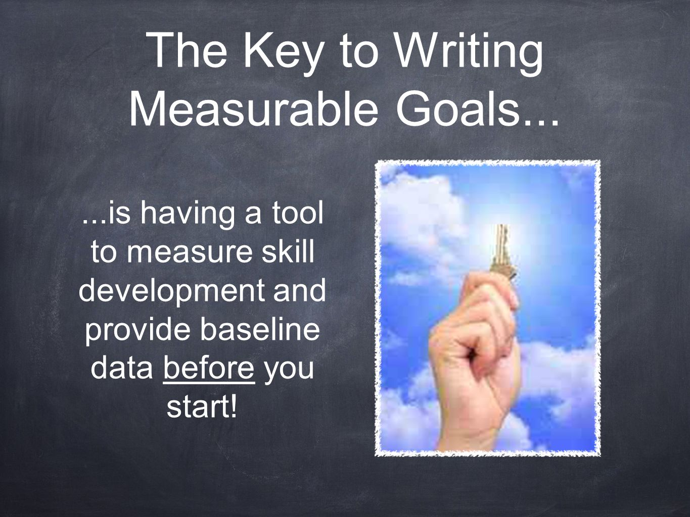 The Key to Writing Measurable Goals......is having a tool to measure skill development and provide baseline data before you start!