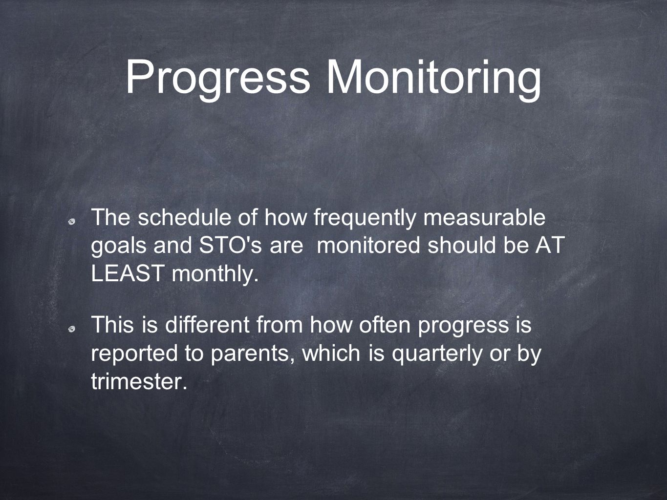 Progress Monitoring The schedule of how frequently measurable goals and STO s are monitored should be AT LEAST monthly.