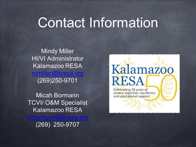 Contact Information Mindy Miller HI/VI Administrator Kalamazoo RESA mmiller@kresa.org (269)250-9701 Micah Bormann TCVI/ O&M Specialist Kalamazoo RESA
