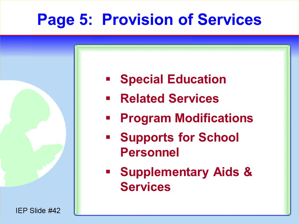 IEP Slide #41 Page 4b: Transition at Age 16  Goals based upon transition assessments  List of transition services  Age of Majority / Transfer of Rights  Interagency linkages