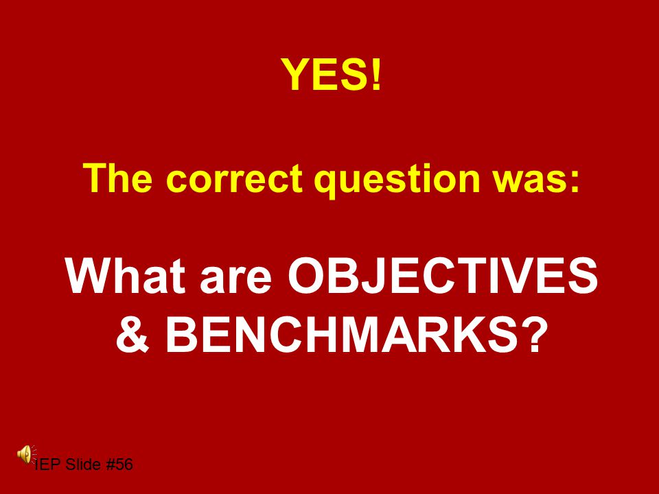 IEP Slide #55 Florida decided to keep these to measure progress. The answer is:
