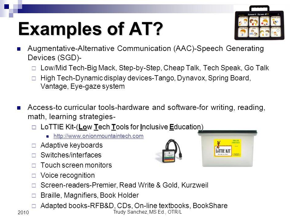 Trudy Sanchez, MS Ed., OTR/L 2010 Examples of AT.