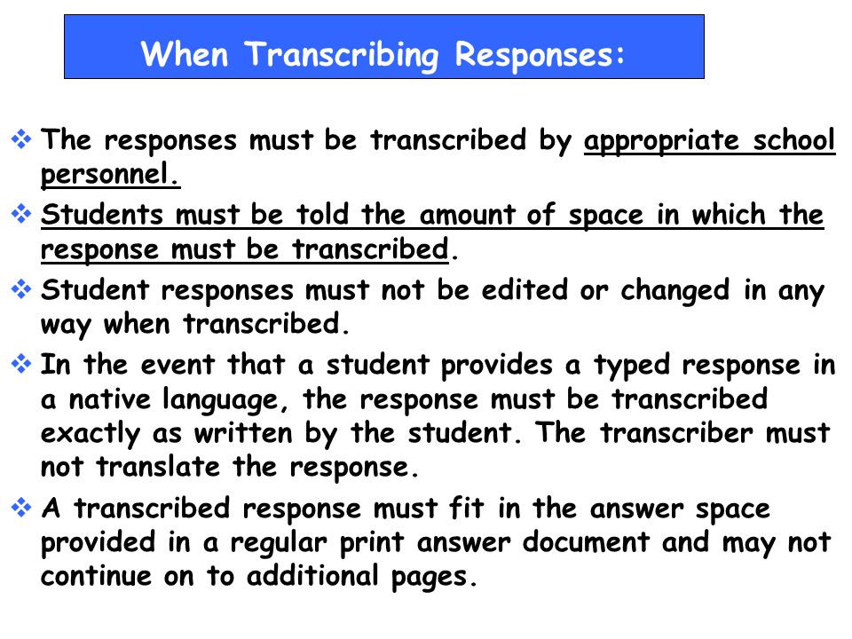 23 If a student disability prevents him or her from writing small enough to respond in the answer document, the written response must be transcribed into the student's answer document by the appropriate personnel.