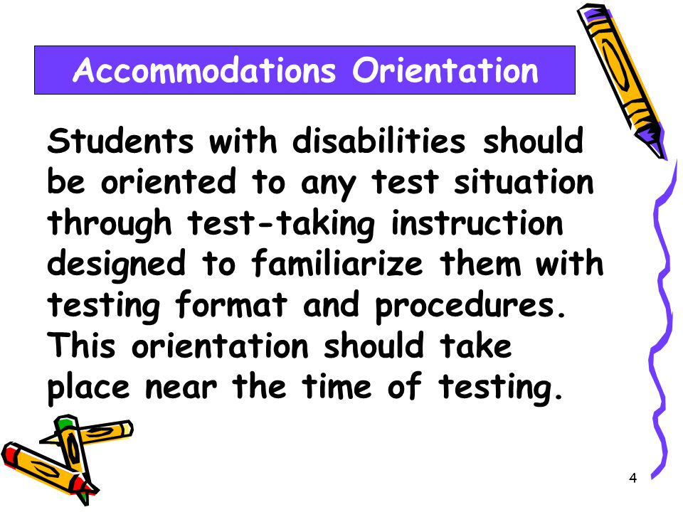 4 Students with disabilities should be oriented to any test situation through test-taking instruction designed to familiarize them with testing format and procedures.