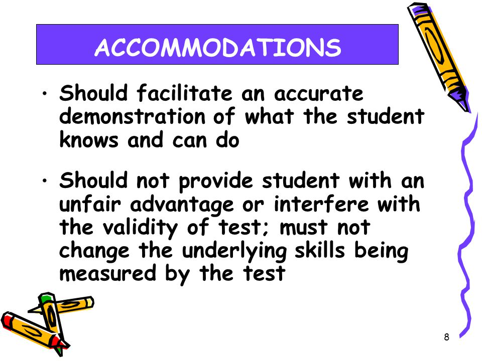 7 Student Not Enrolled in Public Schools… May have accommodations if the following is provided: Evidence that the student has been found eligible as a student with a disability under IDEA or Section 504 Documentation that the requested accommodations are regularly used for instruction.