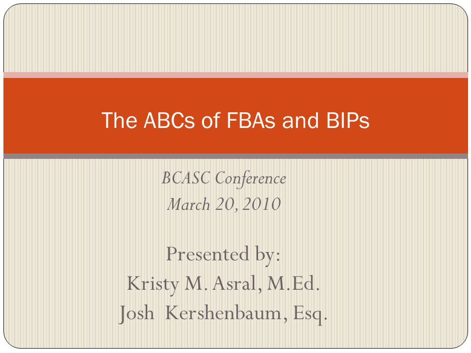 Presentation Goals 1.To understand what an FBA and PBSP are and why they are important; 2.