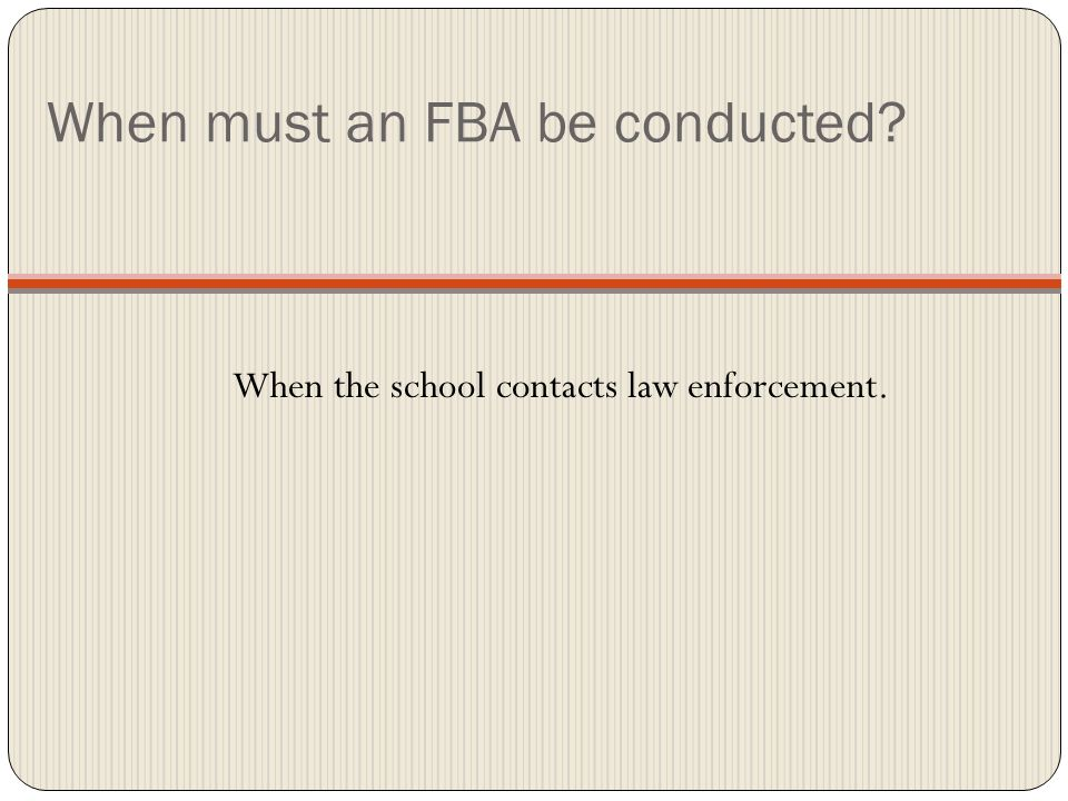 When must an FBA be conducted When the school contacts law enforcement.