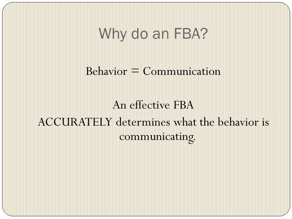 Why do an FBA? Shift in attitude: child is a problem  child has a problem