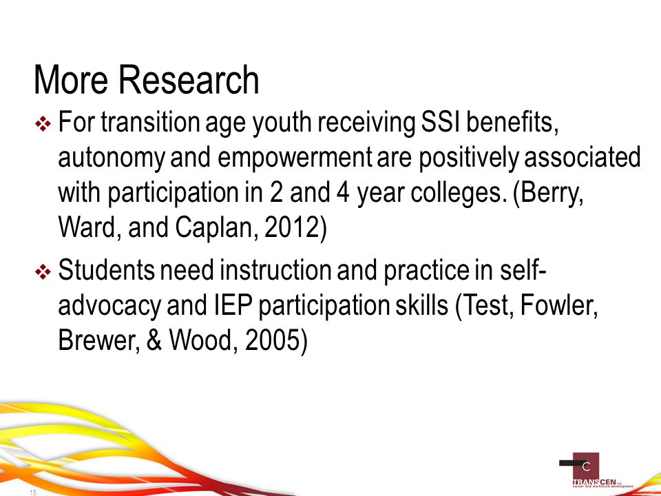 More Research  For transition age youth receiving SSI benefits, autonomy and empowerment are positively associated with participation in 2 and 4 year colleges.