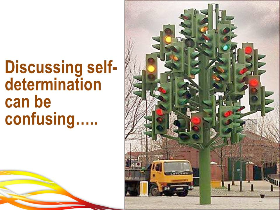 Discussing self- determination can be confusing…..