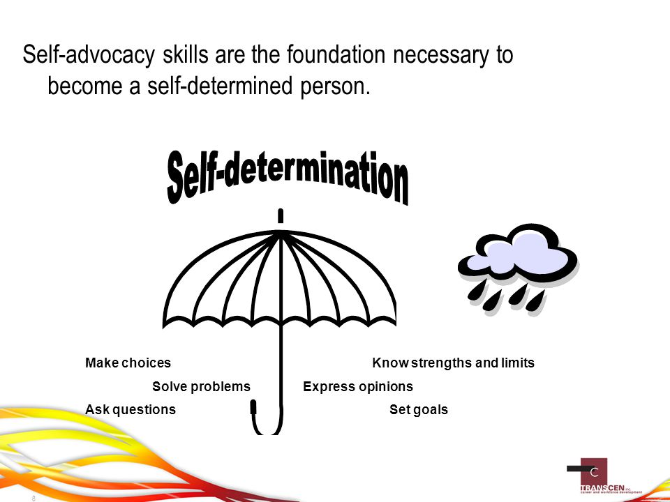 Definitions  Self-determination - goal  Self-advocacy – way to reach that goal  High Incidence  Low Incidence 9