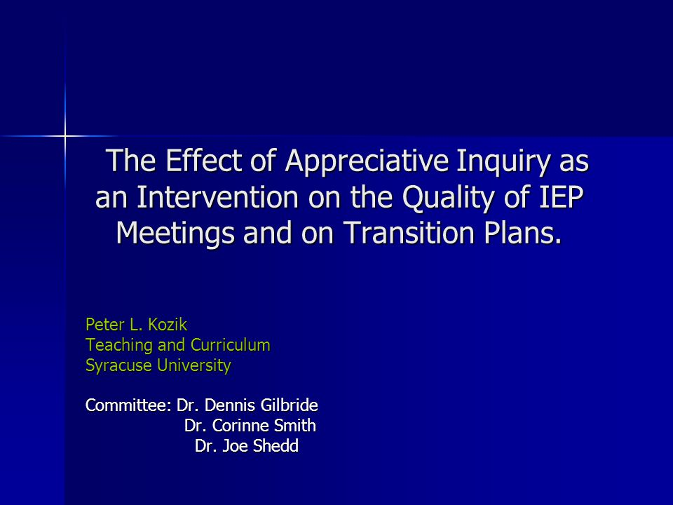The Effect of Appreciative Inquiry as an Intervention on the Quality of IEP Meetings and on Transition Plans.