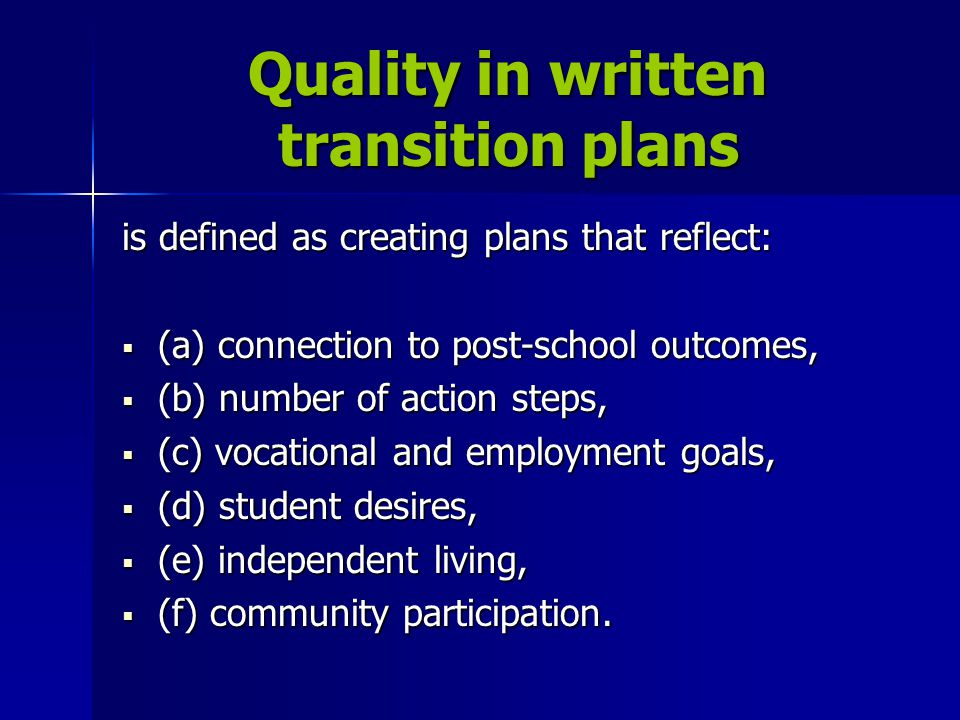 Quality in written transition plans is defined as including the best practices of:  (a) the student's participation in person centered planning,  (b) evidence of self determination  (c) the student's employment goals/career aspirations,  (d) the student's values and beliefs.