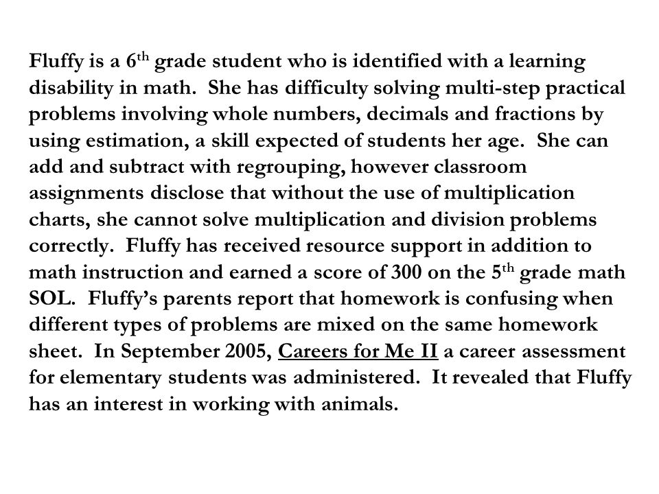 Fluffy is a 6 th grade student who is identified with a learning disability in math.