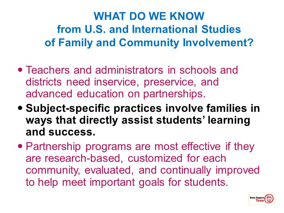 WHAT DO WE KNOW from U.S. and International Studies of Family and Community Involvement? Teachers and administrators in schools and districts need ins