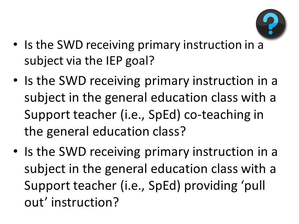 Is the SWD receiving primary instruction in a subject via the IEP goal.