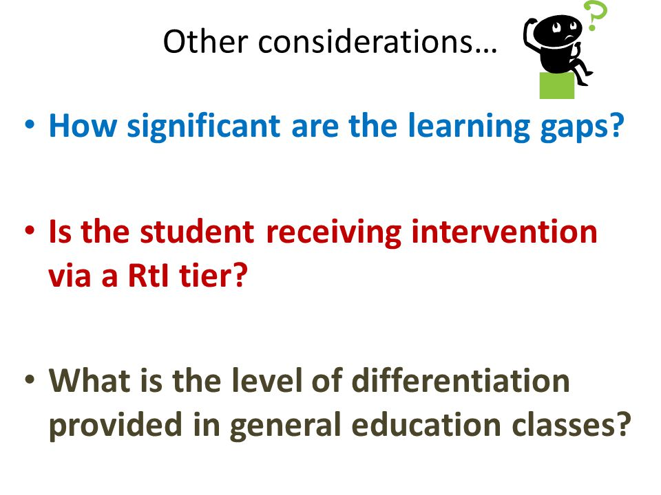 Other considerations… How significant are the learning gaps.